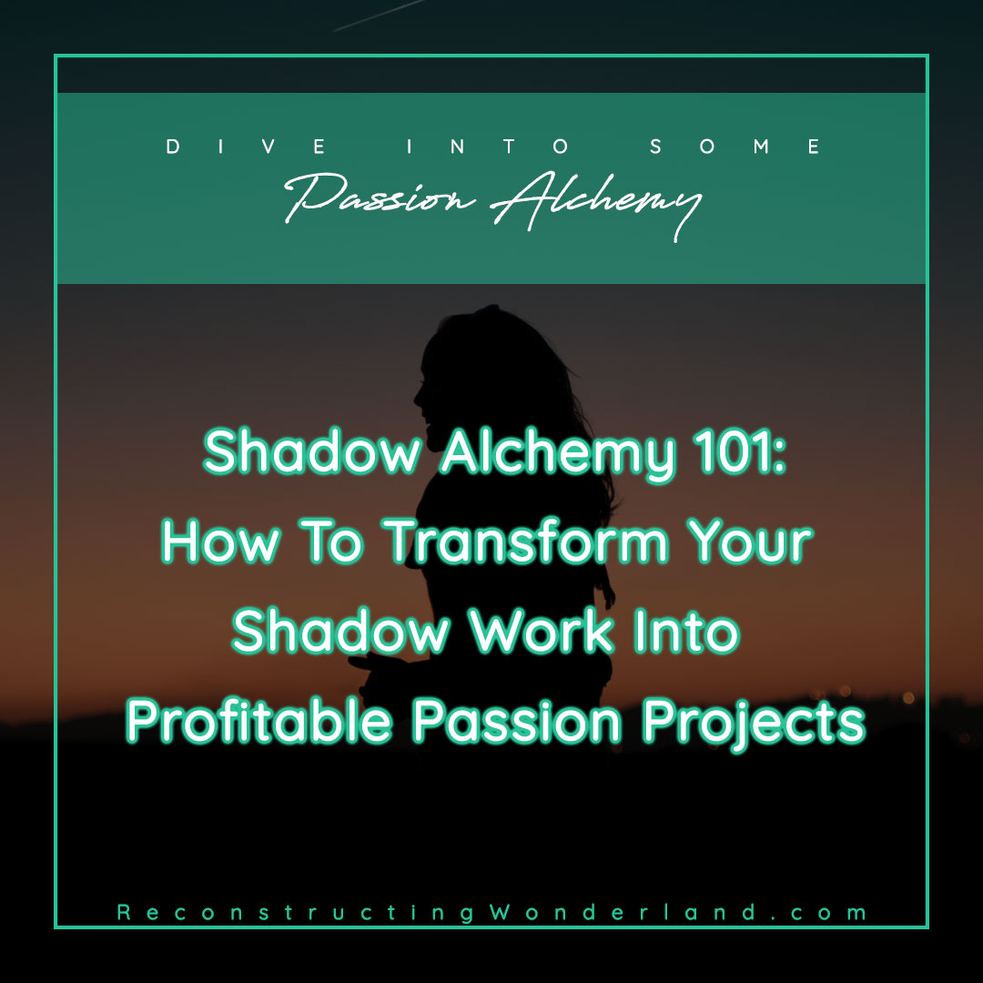 shadow alchemy 101: transform your biggest setbacks into profitable passion projects